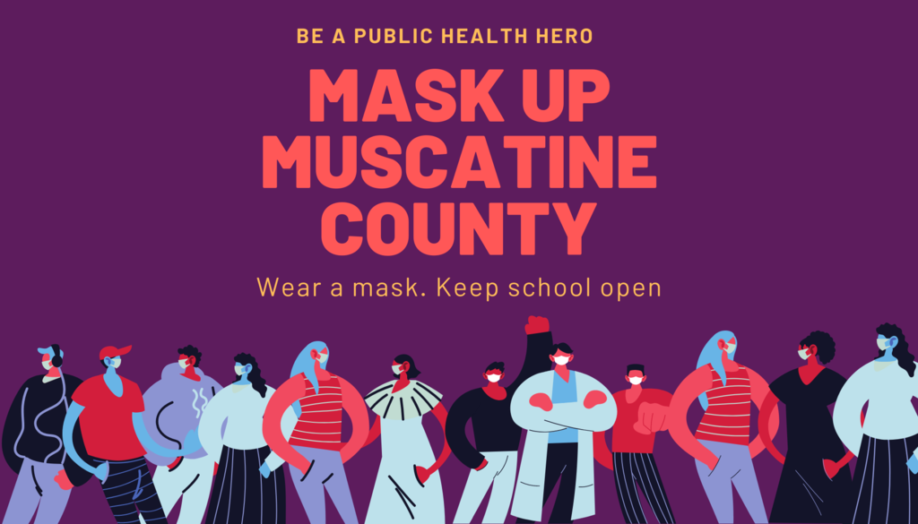 Mask Up Muscatine County.  Wear a mask. Keep school open.